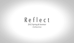 Reflect SPRING & SUMMER 2012 COLLECTION プロモーション映像